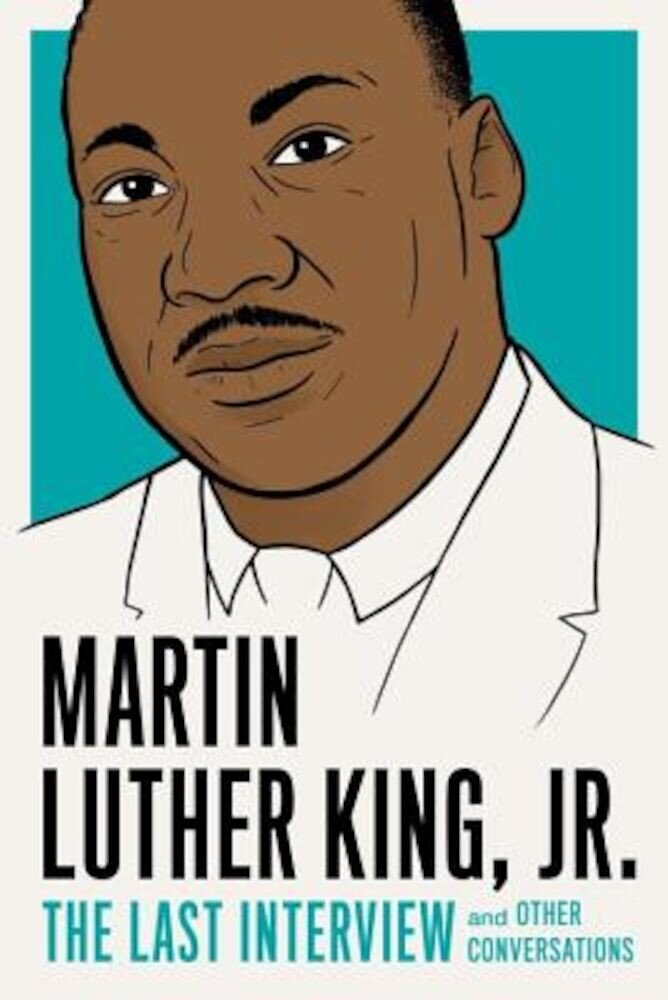 Martin Luther King, Jr.: The Last Interview: And Other Conversations, Paperback