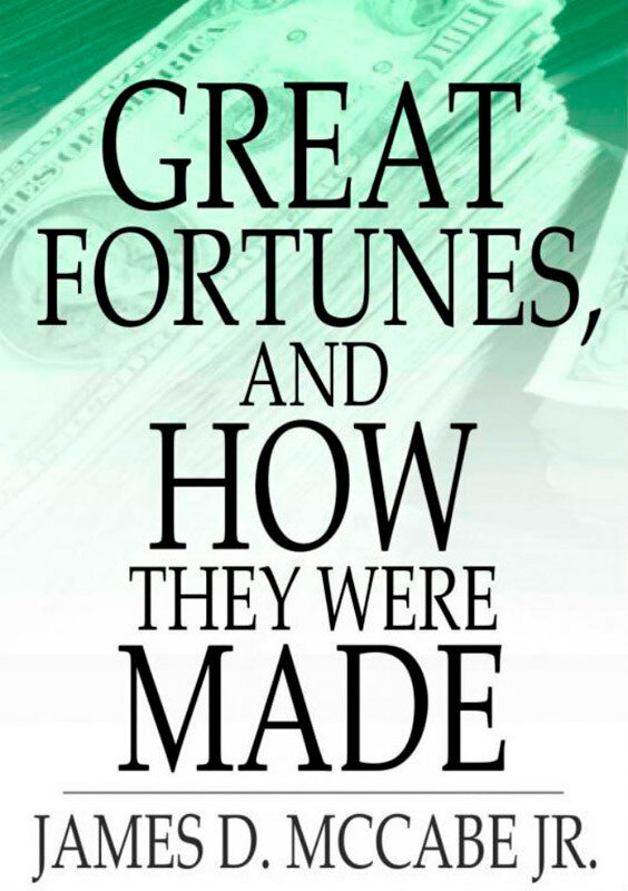 Great Fortunes, and How They Were Made (eBook)