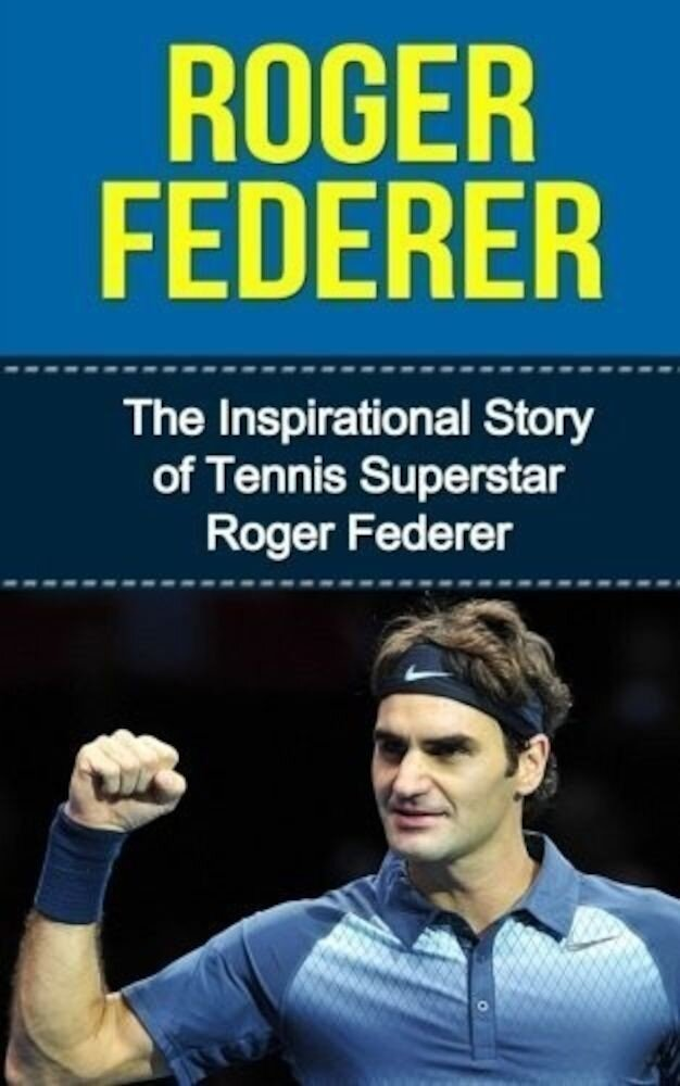 Coperta Carte Roger Federer : The Inspirational Story of Tennis Superstar Roger Federer