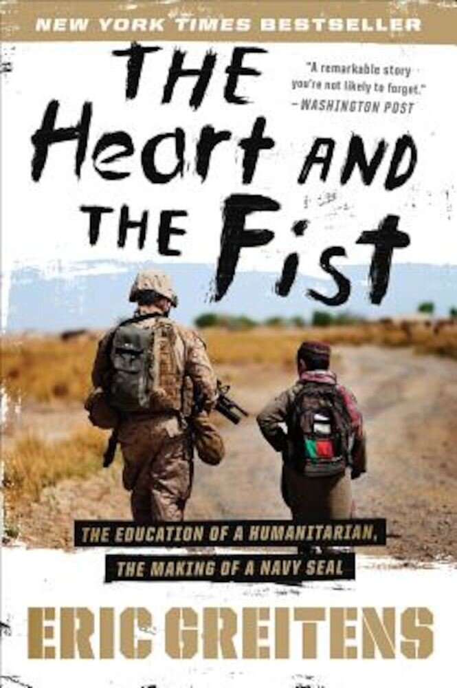The Heart and the Fist: The Education of a Humanitarian, the Making of a Navy Seal, Paperback