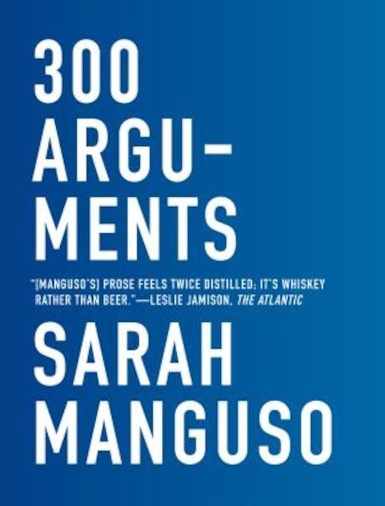 300 Arguments: Essays, Paperback