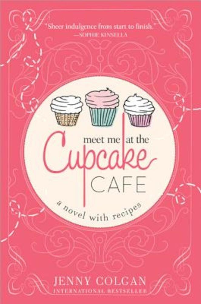Meet Me at the Cupcake Cafe: A Novel with Recipes, Paperback