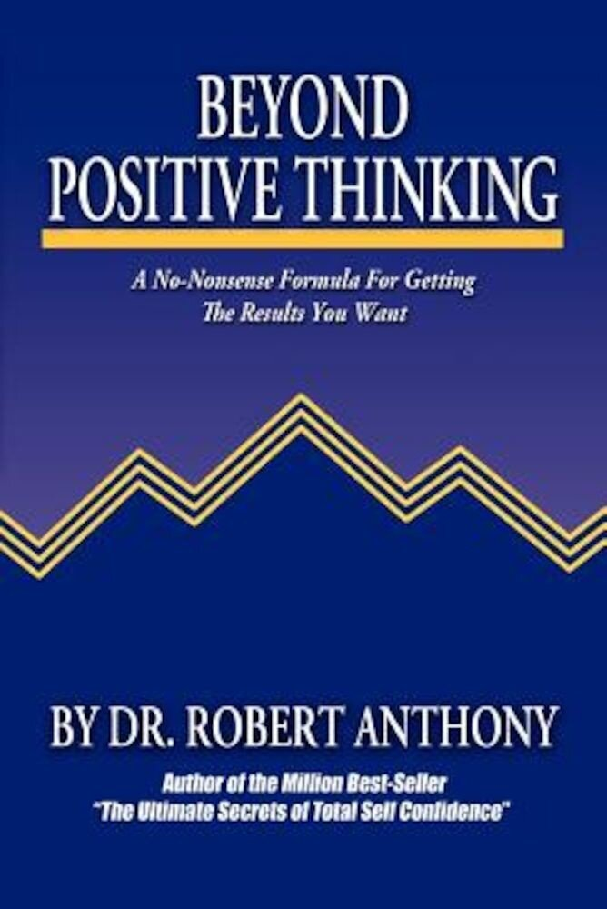 Beyond Positive Thinking: A No-Nonsense Formula for Getting the Results You Want, Paperback