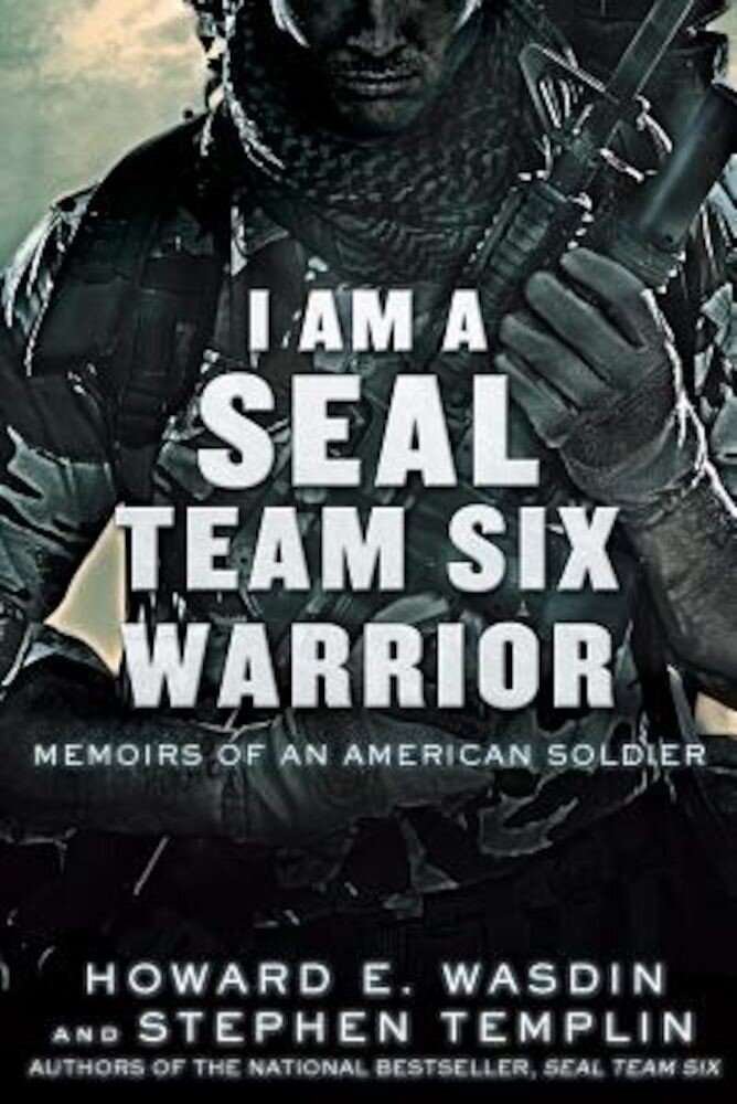 I Am a Seal Team Six Warrior: Memoirs of an American Soldier, Paperback