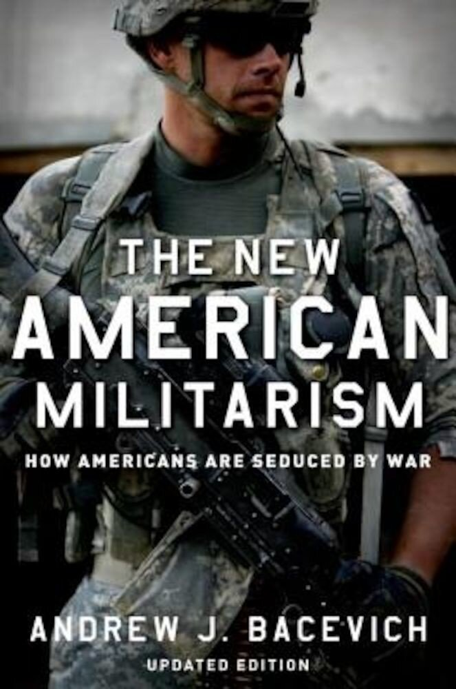 The New American Militarism: How Americans Are Seduced by War, Paperback