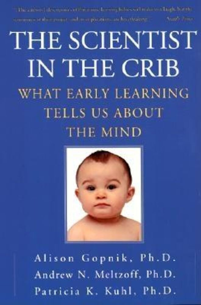 The Scientist in the Crib: What Early Learning Tells Us about the Mind, Paperback