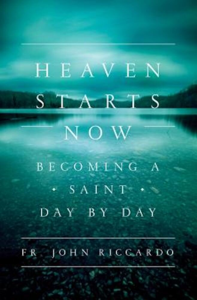 Heaven Starts Now: Becoming a Saint Day by Day, Paperback