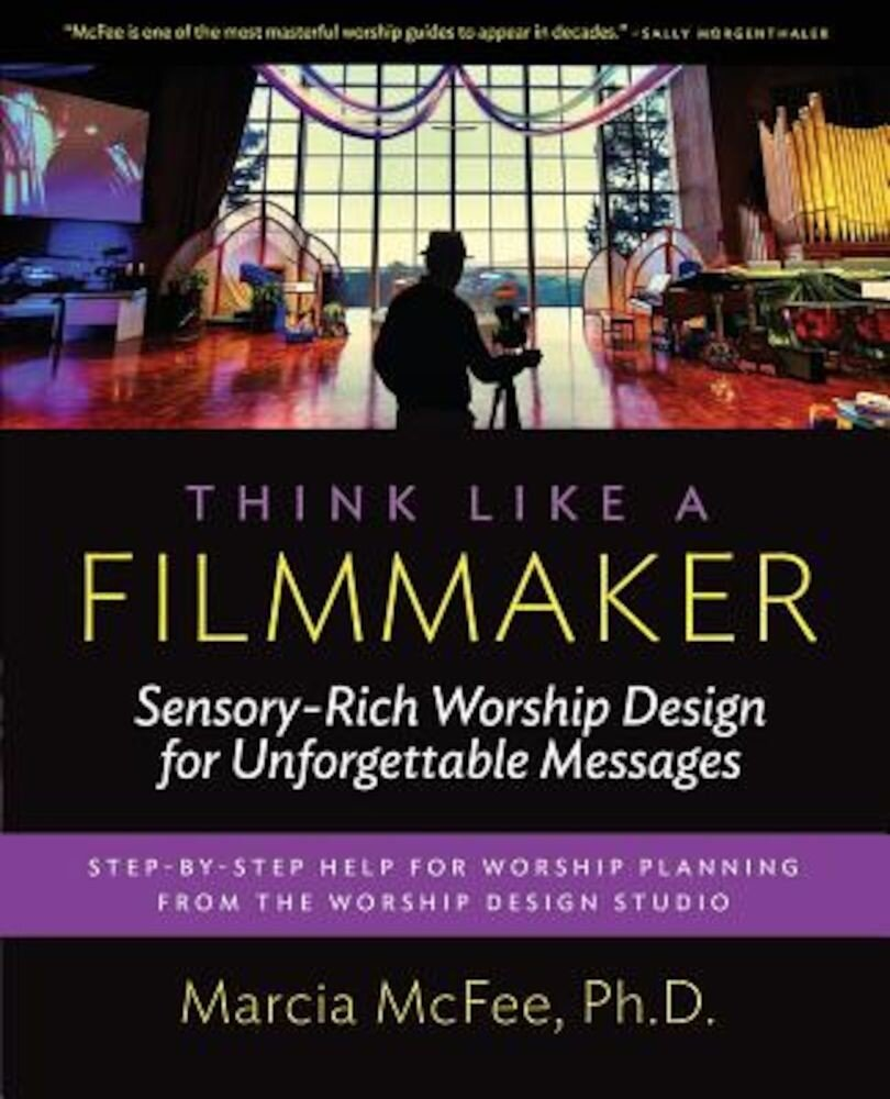 Think Like a Filmmaker: Sensory-Rich Worship Design for Unforgettable Messages, Paperback