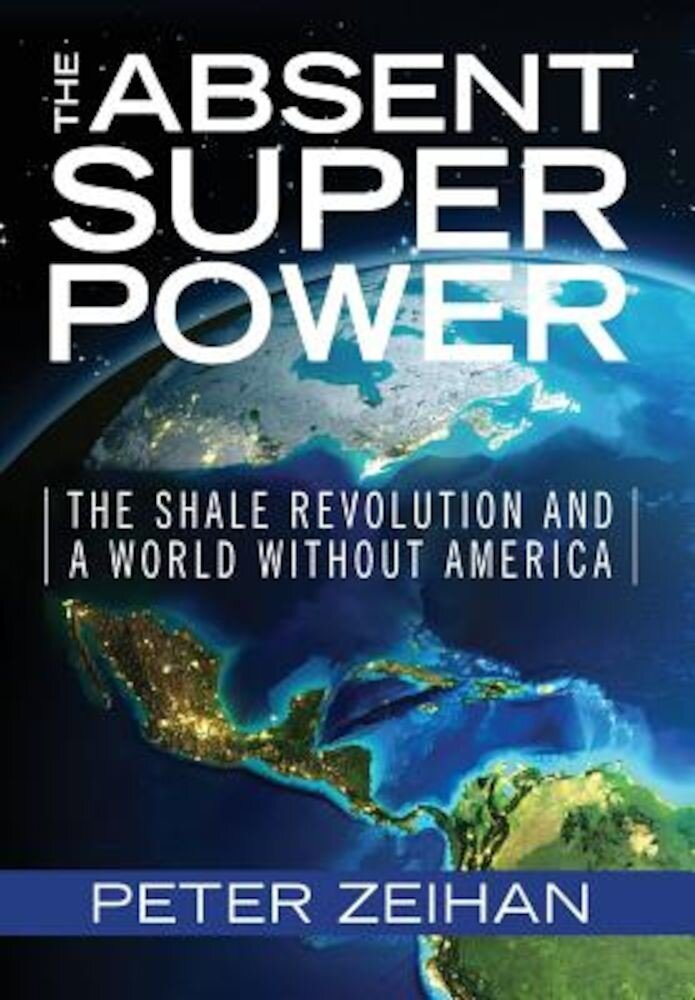 The Absent Superpower: The Shale Revolution and a World Without America, Hardcover