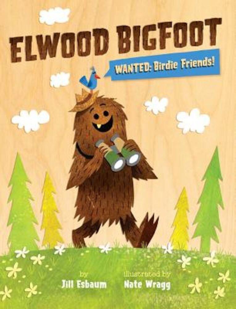 Elwood Bigfoot: Wanted: Birdie Friends!, Hardcover