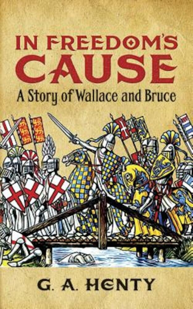 In Freedom's Cause: A Story of Wallace and Bruce, Paperback