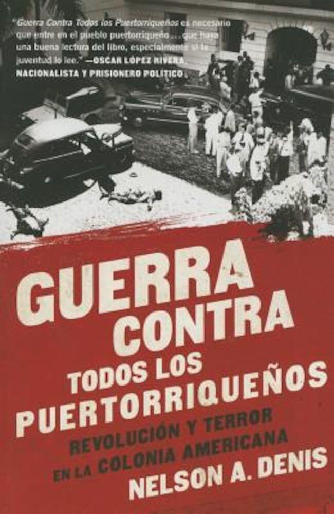 Guerra Contra Todos los Puertorriquenos: Revolucion y Terror en la Colonia Americana = War Against All Puerto Ricans, Paperback