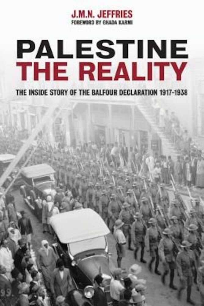 Palestine: The Reality: The Inside Story of the Balfour Declaration 1917-1938, Paperback