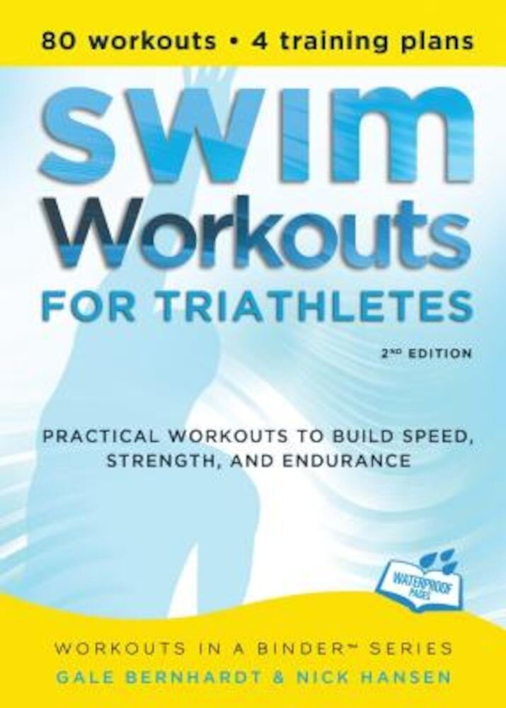 Swim Workouts for Triathletes: Practical Workouts to Build Speed, Strength, and Endurance, Paperback