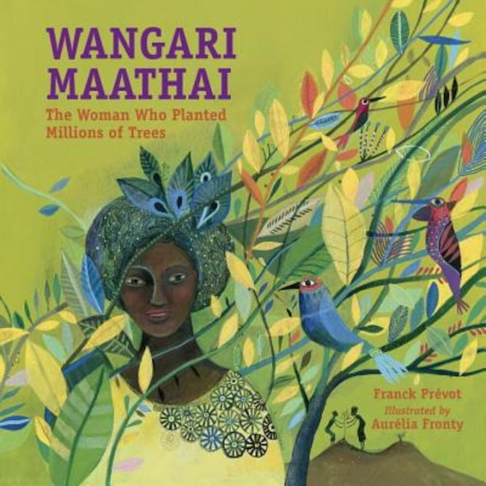 Wangari Maathai: The Woman Who Planted a Million Trees, Hardcover