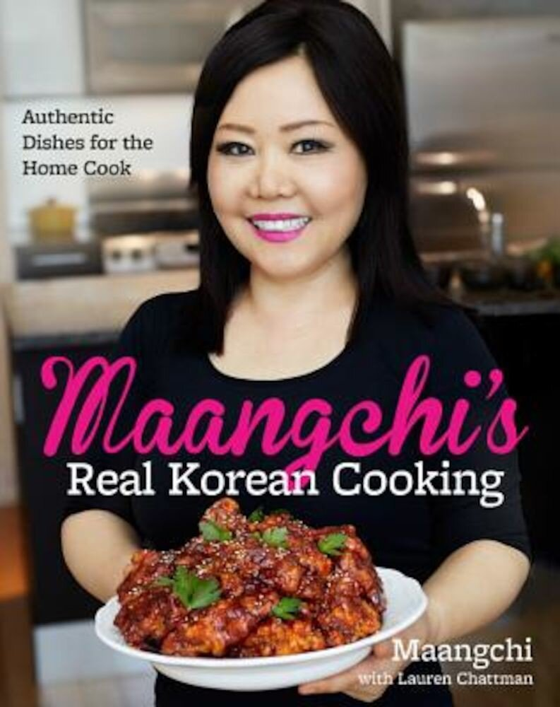 Maangchi's Real Korean Cooking: Authentic Dishes for the Home Cook, Hardcover