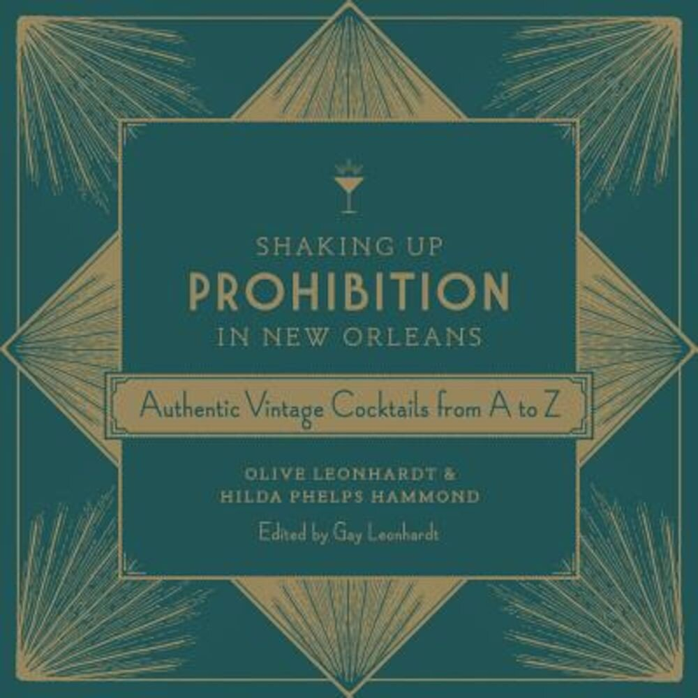 Shaking Up Prohibition in New Orleans: Authentic Vintage Cocktails from A to Z, Hardcover