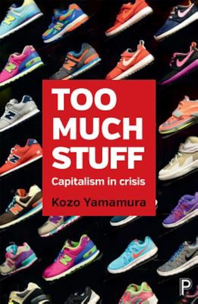 Too Much Stuff: Capitalism in Crisis, Hardcover