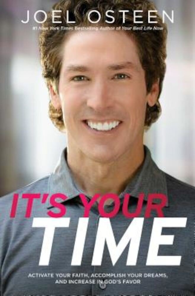 It's Your Time: Activate Your Faith, Achieve Your Dreams, and Increase in God's Favor, Paperback