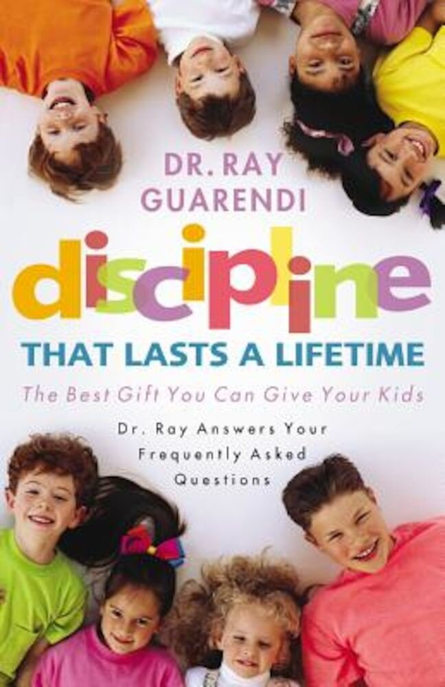 Discipline That Lasts a Lifetime: The Best Gift You Can Give Your Kids, Paperback