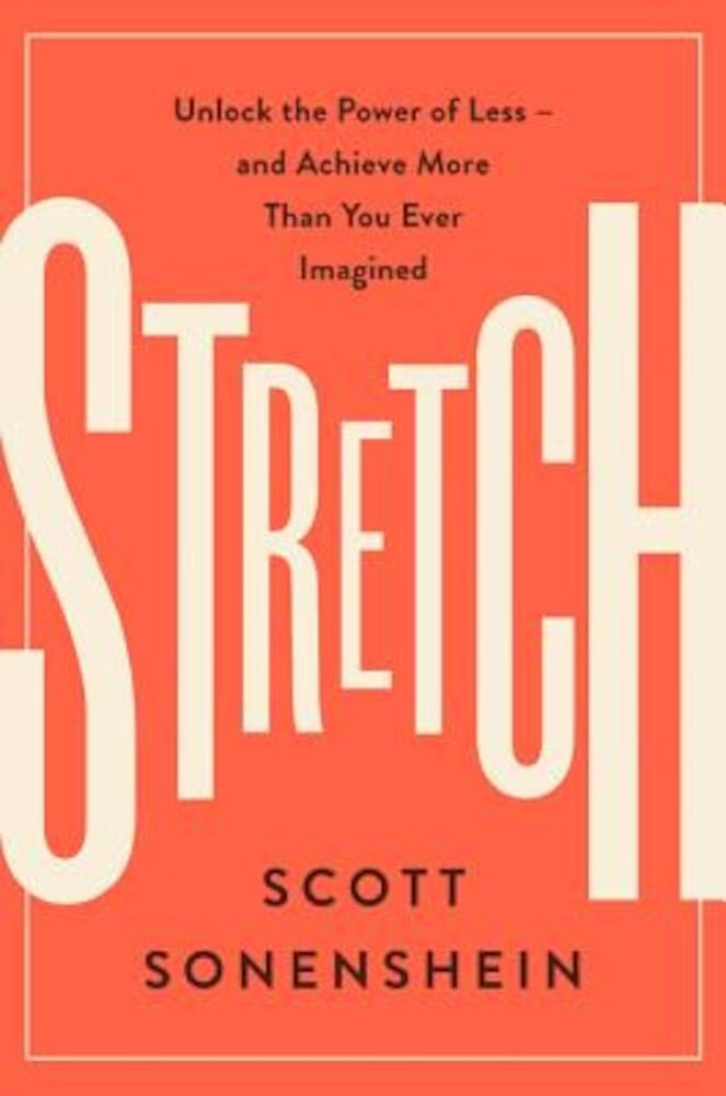 Stretch: Unlock the Power of Less -And Achieve More Than You Ever Imagined, Hardcover