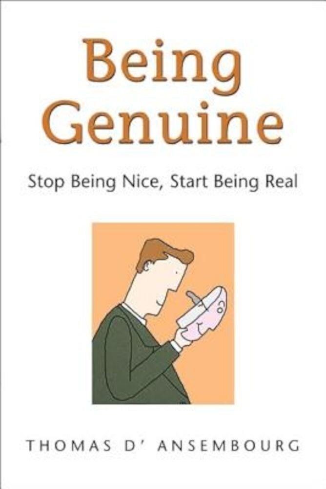 Being Genuine: Stop Being Nice, Start Being Real, Paperback