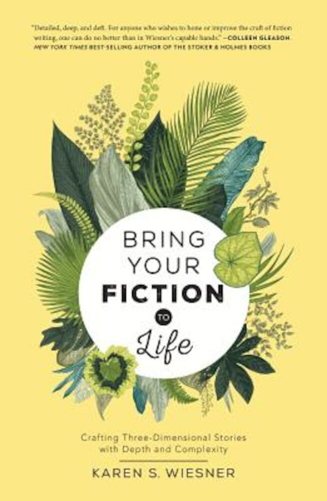 Bring Your Fiction to Life: Crafting Three-Dimensional Stories with Depth and Complexity, Paperback