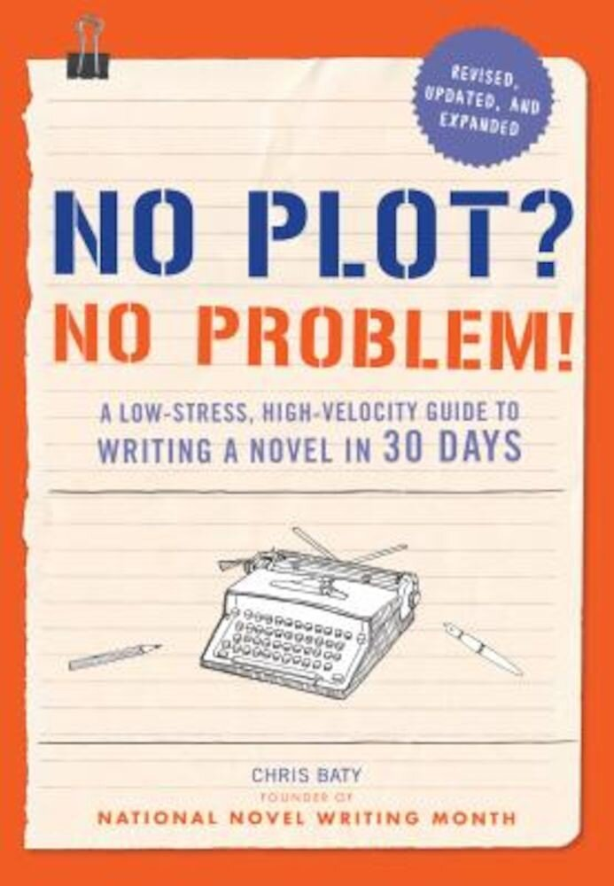 No Plot? No Problem! Revised and Expanded Edition: A Low-Stress, High-Velocity Guide to Writing a Novel in 30 Days, Paperback