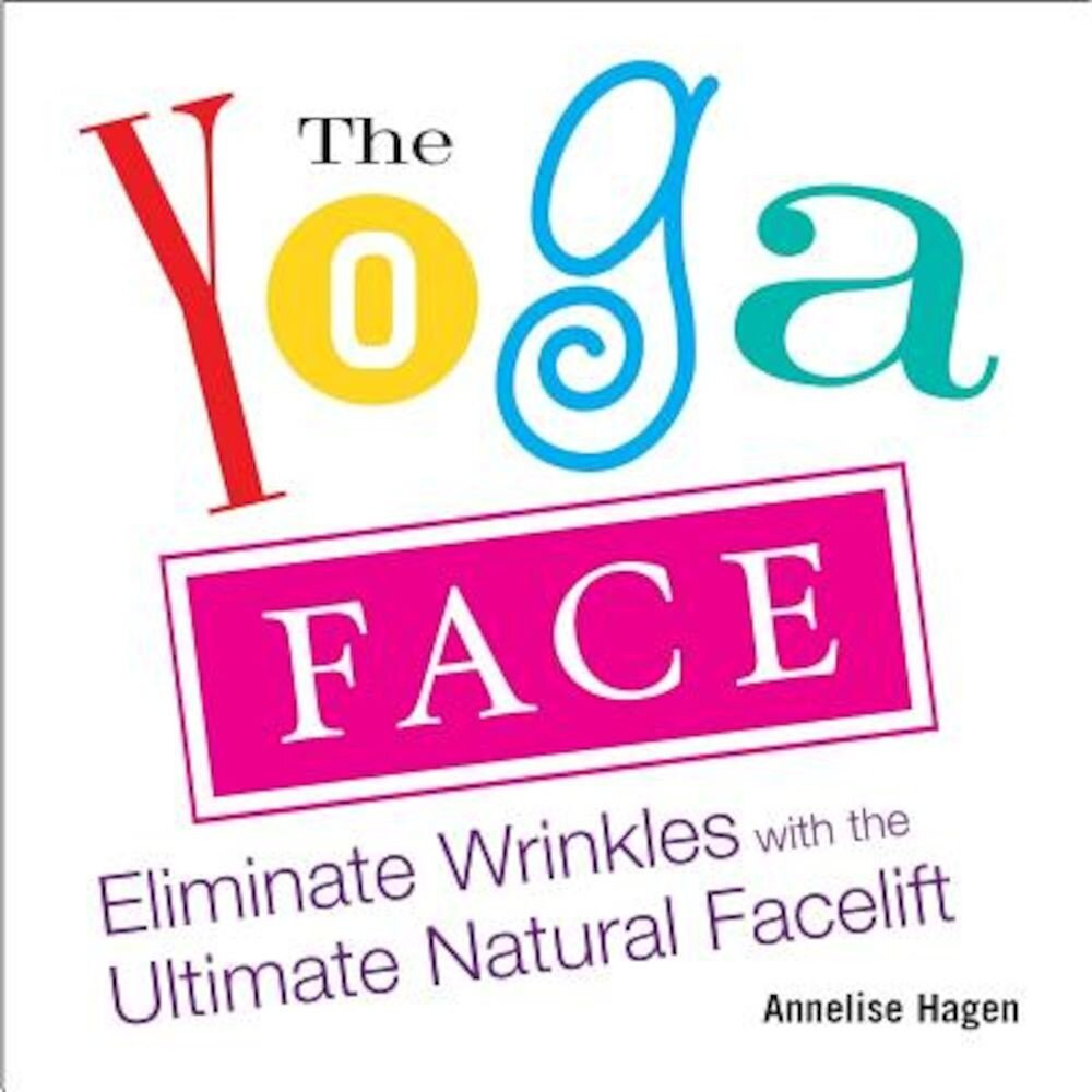 The Yoga Face: Eliminate Wrinkles with the Ultimate Natural Facelift, Paperback