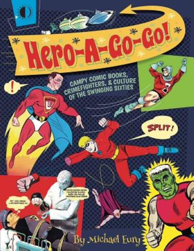Hero-A-Go-Go: Campy Comic Books, Crimefighters, & Culture of the Swinging Sixties, Paperback
