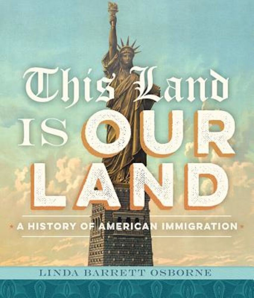 This Land Is Our Land: A History of American Immigration, Hardcover