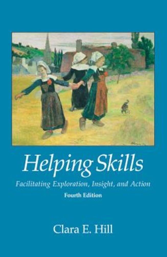 Helping Skills: Facilitating Exploration, Insight, and Action, Hardcover