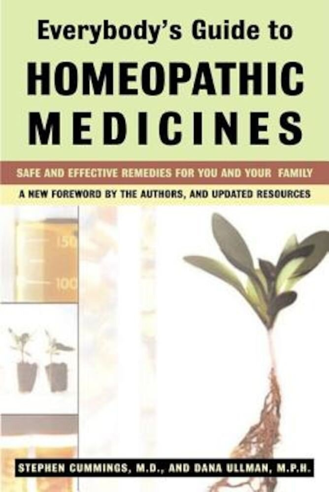 Everybody's Guide to Homeopathic Medicines: Safe and Effective Remedies for You and Your Family, Updated, Paperback