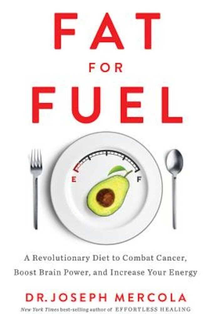 Fat for Fuel: A Revolutionary Diet to Combat Cancer, Boost Brain Power, and Increase Your Energy, Hardcover