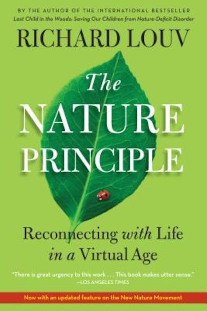The Nature Principle: Reconnecting with Life in a Virtual Age, Paperback
