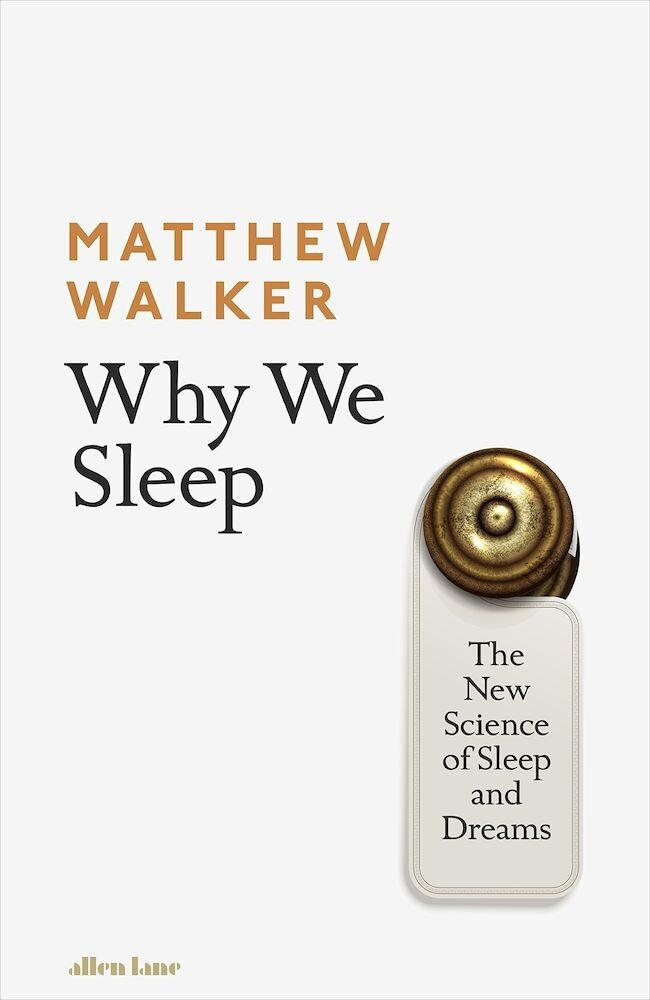 Why We Sleep: The New Science of Sleep and Dreams�