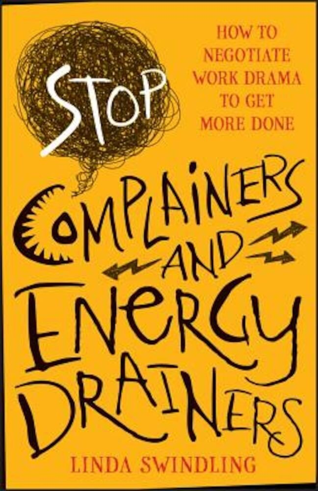 Stop Complainers and Energy Drainers: How to Negotiate Work Drama to Get More Done, Paperback