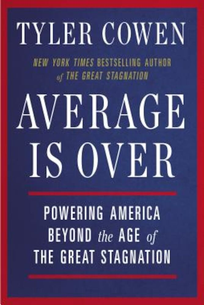 Average Is Over: Powering America Beyond the Age of the Great Stagnation, Paperback