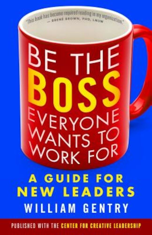 Be the Boss Everyone Wants to Work for: A Guide for New Leaders, Paperback