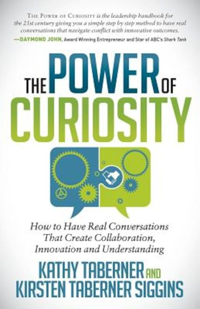 The Power of Curiosity: How to Have Real Conversations That Create Collaboration, Innovation and Understanding, Paperback