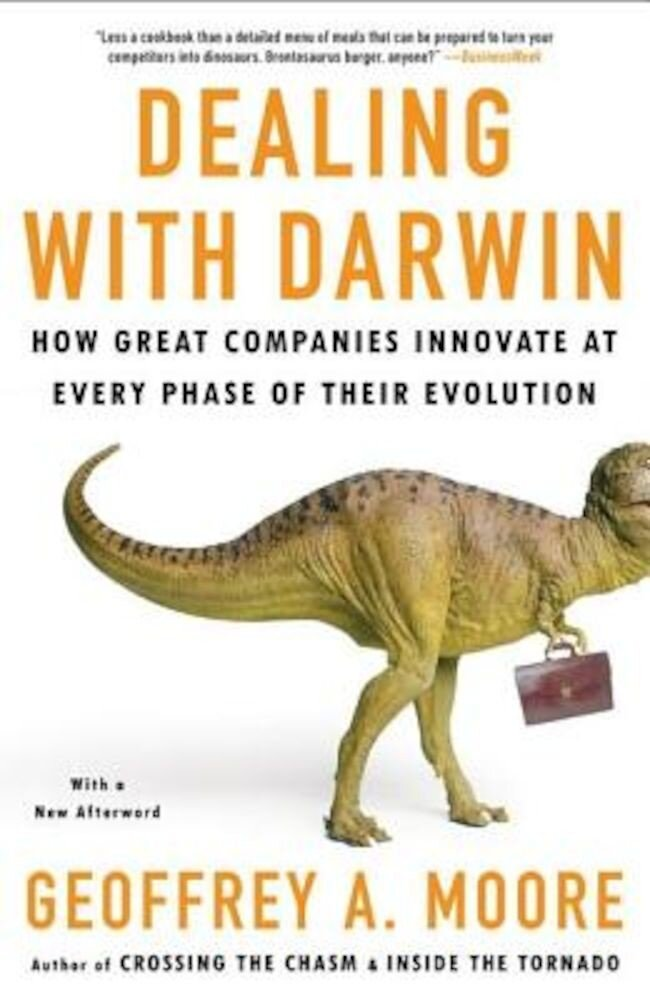 Dealing with Darwin: How Great Companies Innovate at Every Phase of Their Evolution, Paperback