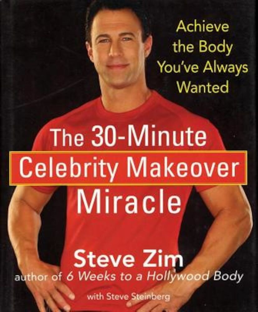 The 30-Minute Celebrity Makeover Miracle: Achieve the Body You've Always Wanted, Hardcover