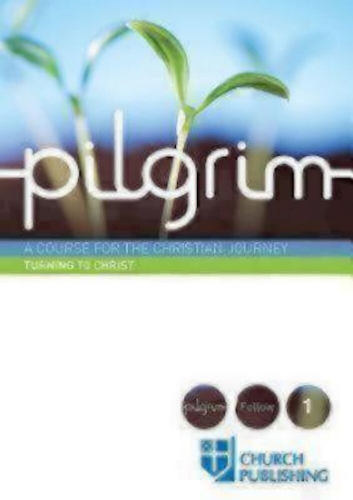 Pilgrim - Turning to Christ: A Course for the Christian Journey, Paperback