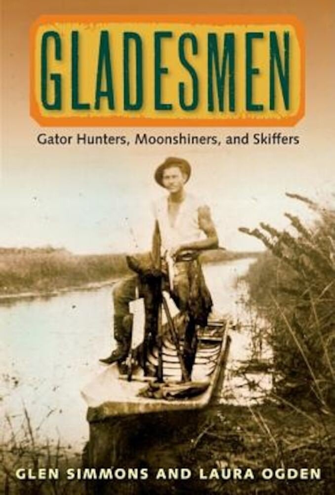 Gladesmen: Gator Hunters, Moonshiners, and Skiffers, Paperback