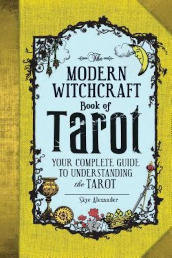 The Modern Witchcraft Book of Tarot: Your Complete Guide to Understanding the Tarot, Hardcover