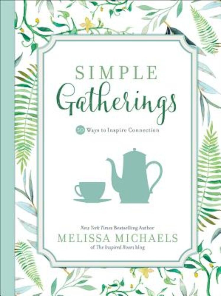 Simple Gatherings: 50 Ways to Inspire Connection, Paperback