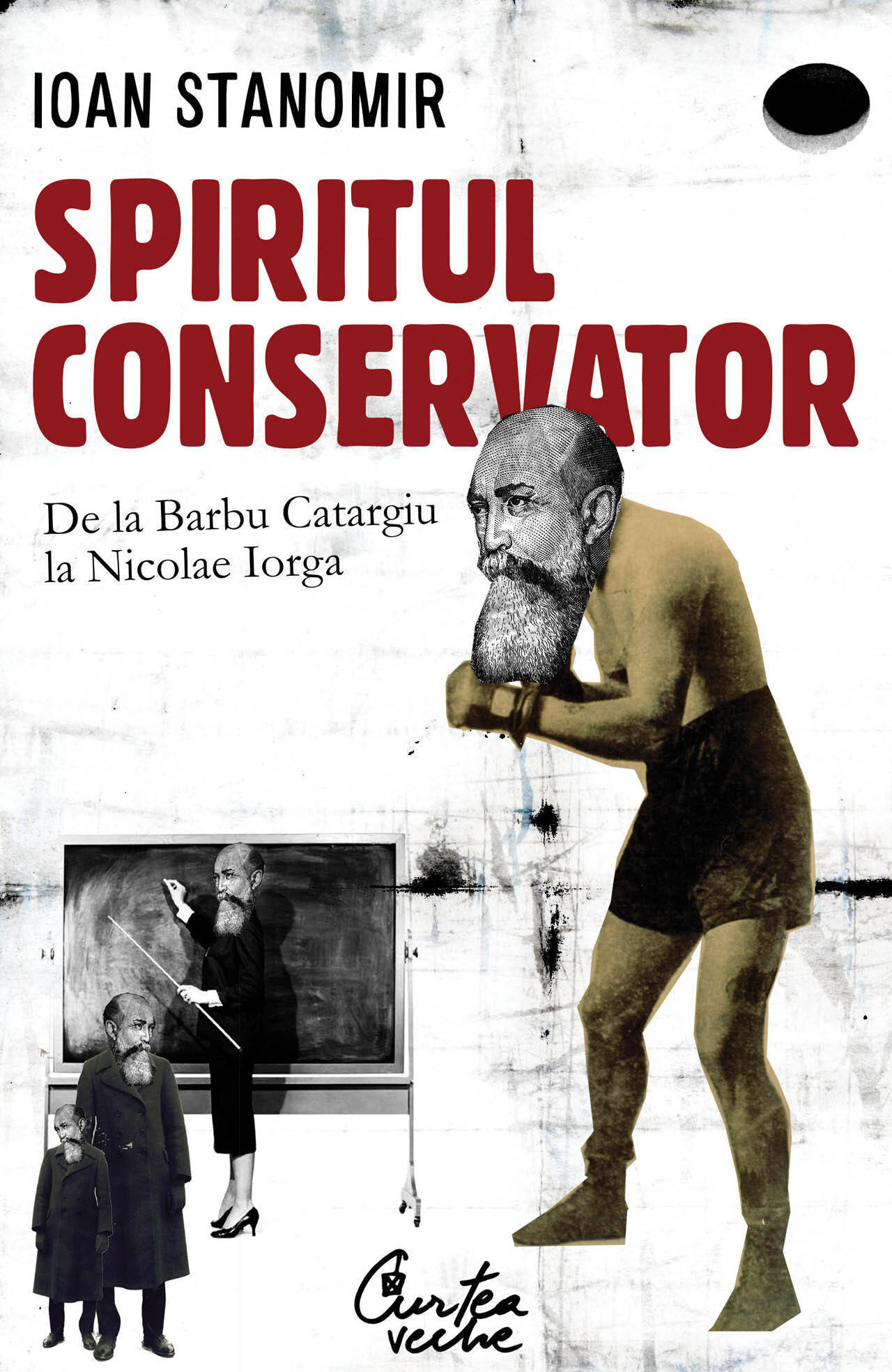 Spiritul conservator. De la Barbu Catargiu la Nicolae Iorga (eBook)
