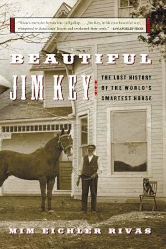 Beautiful Jim Key: The Lost History of the World's Smartest Horse, Paperback