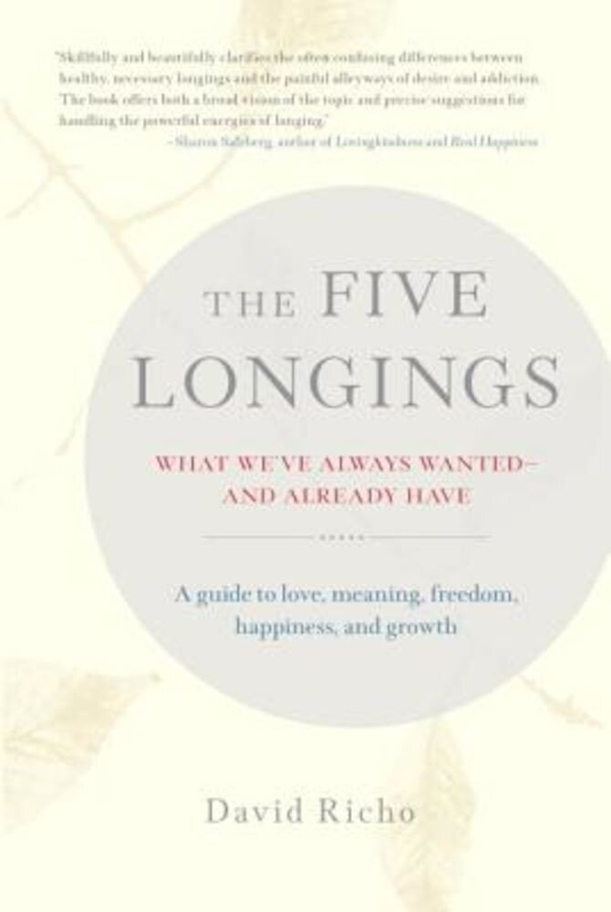 The Five Longings: What We've Always Wanted-And Already Have, Paperback