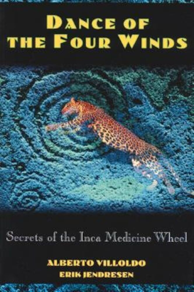 Dance of the Four Winds: Secrets of the Inca Medicine Wheel, Paperback